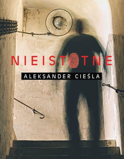 Nieistotne – Aleksander Cieśla