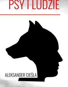 Psy i ludzie – Aleksander Cieśla
